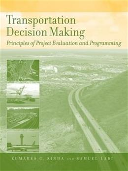 Transportation Decision Making: Principles of Project Evaluation and Programming, by Sinha 9780471747321