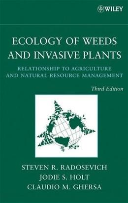Ecology of Weeds and Invasive Plants: Relationship to Agriculture and Natural Resource Management , by Radosevich, 3rd Edition 9780471767794