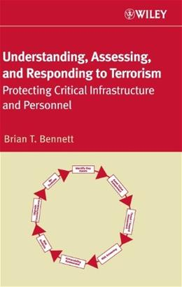 Understanding, Assessing, and Responding to Terrorism: Protecting Critical Infrastructure and Personal, by Bennett 9780471771524