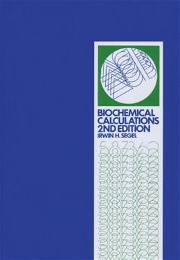 Biochemical Calculations: How to Solve Mathematical Problems in General Biochemistry, 2nd Edition 9780471774211