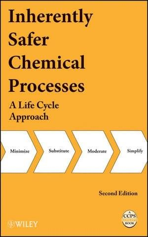 Inherently Safer Chemical Processes, by Center For Chemical Process Safety, 2nd Edition 9780471778929