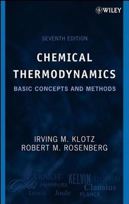 Chemical Thermodynamics: Basic Concepts and Methods, by Rosenberg, 7th Edition 9780471780151
