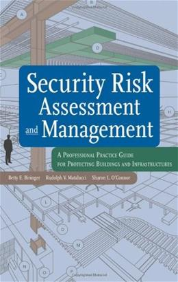 Security Risk Assessment and Management: A Professional Practice Guide for Protecting Buildings and Infrastructures, by Biringer 9780471793526