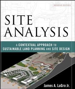 Site Analysis: A Contextual Approach to Sustainable Land Planning and Site Design, by LaGro, 2nd Edition 9780471797982