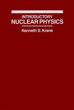 Introductory Nuclear Physics, by Krane 9780471805533