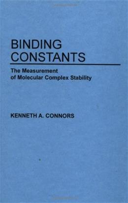 Binding Constants: The Measurement of Molecular Complex Stability, by Connors 9780471830832