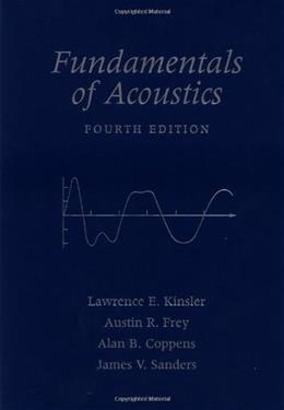 Fundamentals of Acoustics, by Kinsler, 4th Edition 9780471847892
