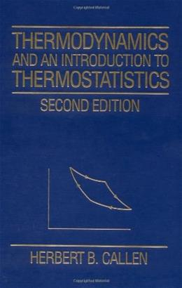 Thermodynamics and an Introduction to Thermostatistics, by Callen, 2nd Edition 9780471862567