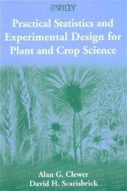 Practical Statistics and Experimental Design for Plant and Crop Science, by Clewer 9780471899099