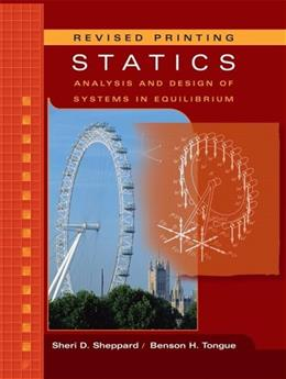 Statics: Analysis and Design of Systems in Equilibrium, by Sheppard, Revised Printing PKG 9780471947219