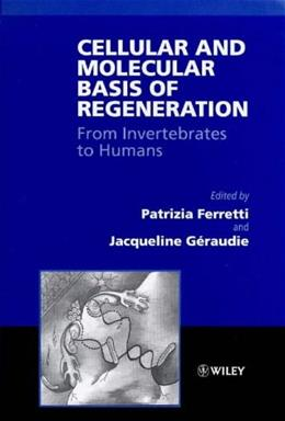 Cellular and Molecular Basis of Regeneration: From Invertebrates to Humans, by Ferretti 9780471972716