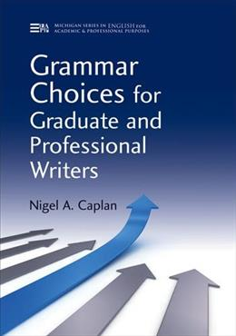 Grammar Choices for Graduate and Professional Writers, by Caplan 9780472035014