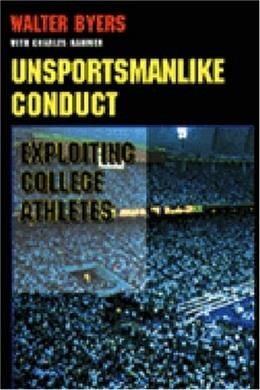 Unsportsmanlike Conduct: Exploiting College Athletes, by Byers 9780472084425