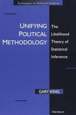 Unifying Political Methodology: The Likelihood Theory of Statistical Inference, by King 9780472085545