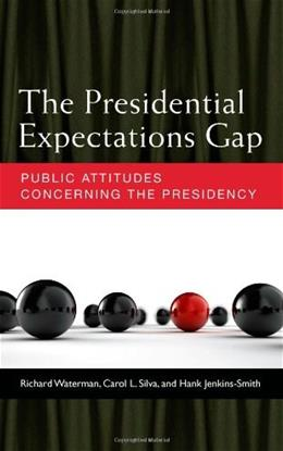 The Presidential Expectations Gap: Public Attitudes Concerning the Presidency 9780472119141