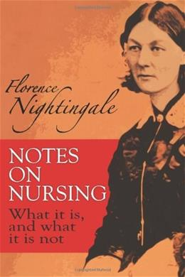 Notes on Nursing: What It Is, and What It Is Not, by Nightingale 9780486223407