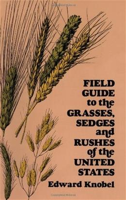 Field Guide to the Grasses, Sedges and Rushes of the United States, by Knobel 9780486235059