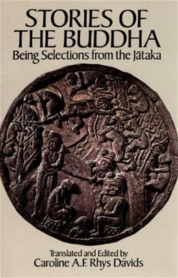 Stories of the Buddha: Being Selections from the Jataka (Dover Books on Eastern Philosophy and Religion) 9780486261492