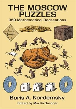 Moscow Puzzles: 359 Mathematical Recreations, by Kordemsky 9780486270784