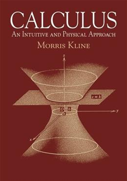 Calculus: An Intuitive and Physical Approach, by Kline, 2nd Edition 9780486404530