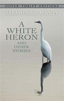 White Heron and Other Stories, by Jewett 9780486408842