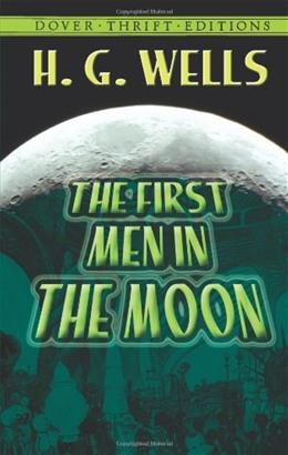 The First Men in the Moon (Dover Thrift Editions) Unabridged 9780486414188