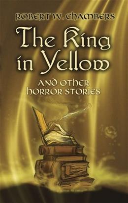 The King in Yellow and Other Horror Stories (Dover Mystery, Detective, & Other Fiction) 9780486437507