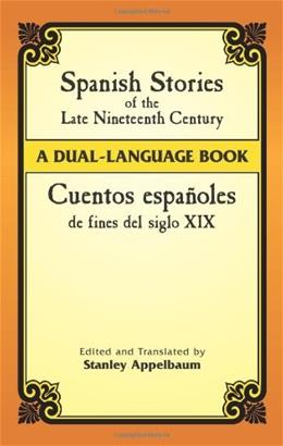 Spanish Stories of the Late Nineteenth Century: A Dual-Language Book (Dover Dual Language Spanish) Bilingual 9780486445052