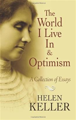 The World I Live In and Optimism: A Collection of Essays (Dover Books on Literature & Drama) 9780486473673