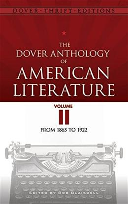 The Dover Anthology of American Literature, Volume II: From 1865 to 1922 (Dover Thrift Editions) 9780486780771