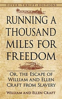 Running a Thousand Miles for Freedom: Or, the Escape of William and Ellen Craft from Slavery (Dover Thrift Editions) 9780486793481