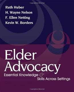 Elder Advocacy: Essential Knowledge and Skills Across Settings, by Huber 9780495000044