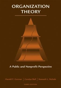 Organization Theory: A Public and Non Profit Perspective, by Gortner, 3rd Edition 9780495006800