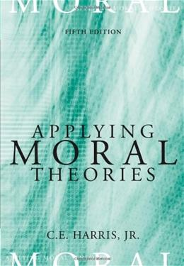 Applying Moral Theories, by Harria, 5th Edition 9780495007050