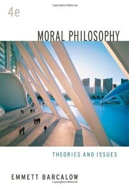 Moral Philosophy: Theories and Issues, by Barcalow, 4th Edition 9780495007159