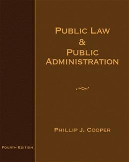 Public Law and Public Administration, by Cooper, 4th Edition 9780495007555