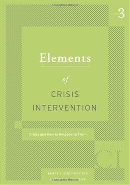 Elements of Crisis Intervention: Crisis and How to Respond to Them, by Greenstone, 3rd Edition 9780495007814