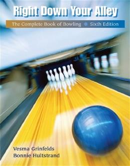 Right Down Your Alley: The Complete Book of Bowling, by Grinfelds, 6th Edition 9780495012702