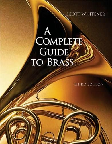 Complete Guide to Brass: Instruments and Techniques, by Whitener, 3rd Edition, Non Media Version 9780495095750