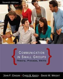 Communication in Small Groups: Theory, Process, and Skills, by Cragan, 7th Edition 9780495095965