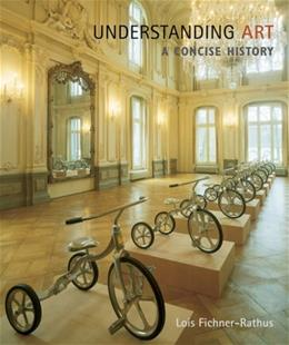 Understanding Art: A Concise History, by Fichner-Rathus 9780495104926