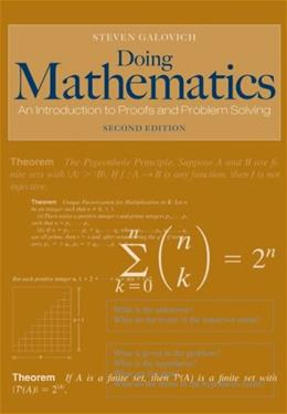 Doing Mathematics: An Introduction to Proofs and Problem Solving, by Galovich, 2nd Edition 9780495108160