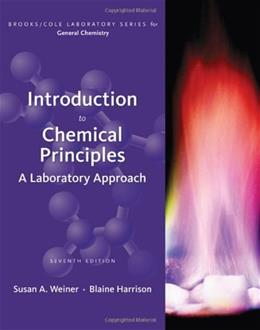 Introduction to Chemical Principles: A Laboratory Approach, by Weiner, 7th Edition 9780495114796