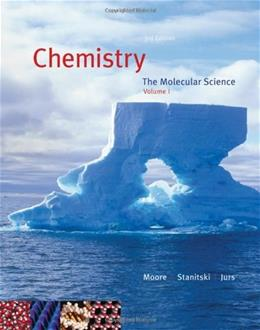 Chemistry: The Molecular Science, by Moore, 3rd Edition, Volume 1: Chapters 1-12 3 PKG 9780495115984