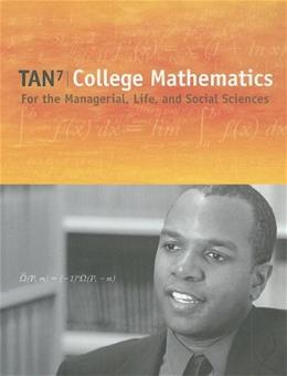 College Mathematics for the Managerial, Life, and Social Sciences, by Tan, 7th Edition 9780495119692