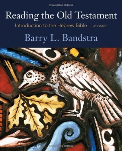 Reading the Old Testament: Introduction to the Hebrew Bible, by Bandstra, 4th Edition 9780495391050