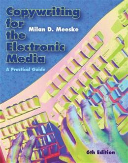 Copywriting for the Electronic Media: A Practical Guide, by Meeske, 6th Edition 9780495411178