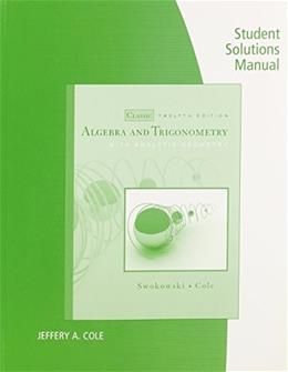 Algebra and  Trigonometry with Analytic Geometry, by Swokowski, 12th Edition, Solutions Manual 9780495560722