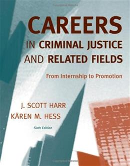 Careers in Criminal Justice and Related Fields: From Internship to Promotion, by Harr, 6th Edition 9780495600329