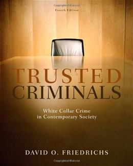 Trusted Criminals: White Collar Crime in Contemporary Society, by Friedrichs, 4th Edition 9780495600824